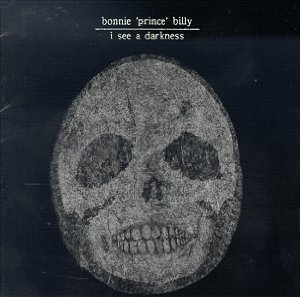 Bonnie Prince Billy_I See a Darkness