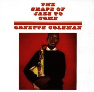 ORNETTE COLEMAN_THE SHAPE OF JAZZ TO COME