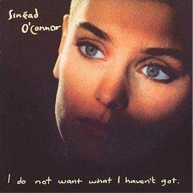 SINEAD O'CONNOR_I DO NOT WANT WHAT I HAVEN'T GOT