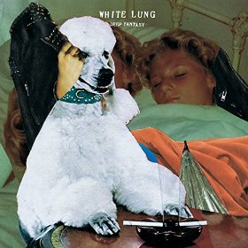 White Lung_Deep Fantasy